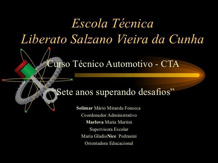 """Escola TécnicaLiberato Salzano Vieira da Cunha    Curso Técnico Automotivo - CTA     """"Sete anos superando desafios""""       ..."""