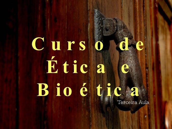 Curso de Ética e Bioética Terceira Aula