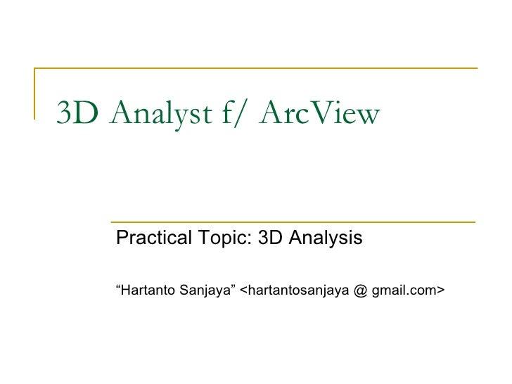 """3D Analyst f/ ArcView Practical Topic: 3D Analysis """" Hartanto Sanjaya"""" <hartantosanjaya @ gmail.com>"""