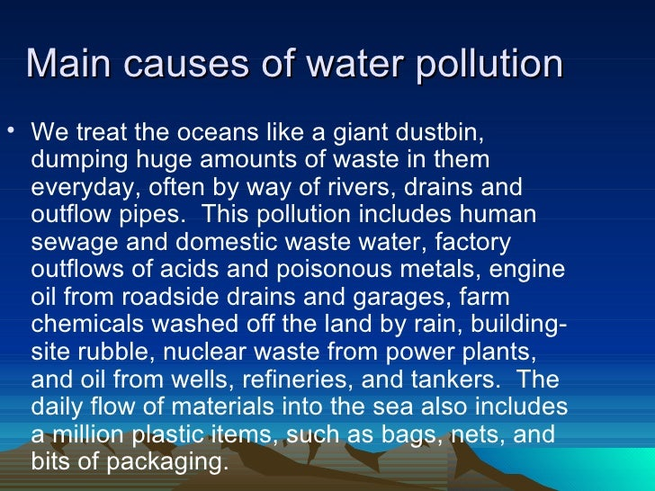 short note on causes of water pollution Water is essential for life our life style and other factors are the important causes of water pollution its prevention is inevitable for healthy future.
