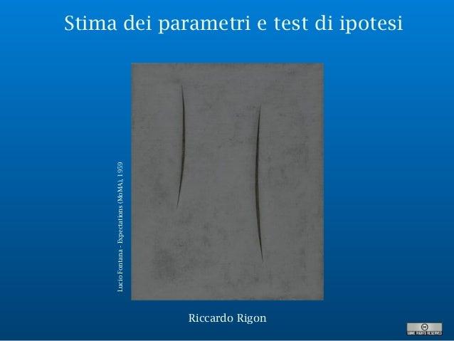 Stima dei parametri e test di ipotesi LucioFontana-Expectations(MoMA),1959 Riccardo Rigon