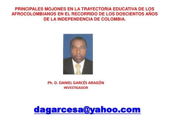 PRINCIPALES MOJONES EN LA TRAYECTORIA EDUCATIVA DE LOS AFROCOLOMBIANOS EN EL RECORRIDO DE LOS DOSCIENTOS AÑOS <br />DE LA ...
