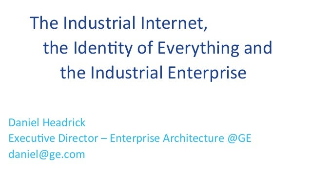 The	   Industrial	   Internet,	   	    	   	   	   the	   Iden0ty	   of	   Everything	   and	   	    	   	   	   	   	   	...