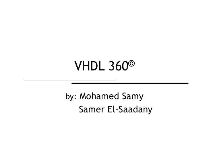 VHDL 360©by: Mohamed Samy  Samer El-Saadany