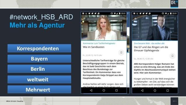 SEITE 11BR24 © Vichtl / Daubner #network_HSB_ARD Mehr als Agentur Bayern Korrespondenten Berlin weltweit Mehrwert