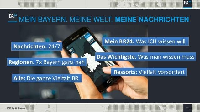 SEITE 3BR24 © Vichtl / Daubner MEIN BAYERN. MEINE WELT. MEINE NACHRICHTEN Mein BR24. Was ICH wissen will Regionen. 7x Baye...