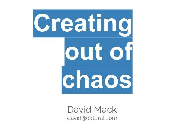 David Mackdavid@datoral.comCreatingout ofchaos