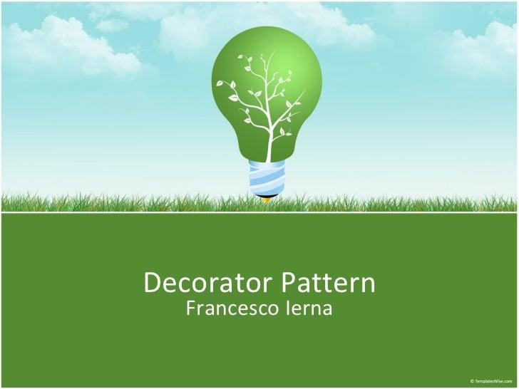<ul>Decorator Pattern </ul><ul>Francesco Ierna </ul>