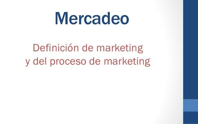 Mercadeo Definición de marketing y del proceso de marketing