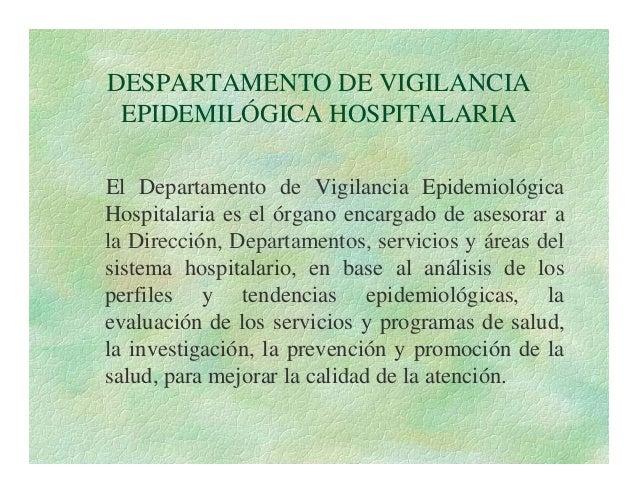 DESPARTAMENTO DE VIGILANCIA EPIDEMILÓGICA HOSPITALARIA El Departamento de Vigilancia Epidemiológica Hospitalaria es el órg...