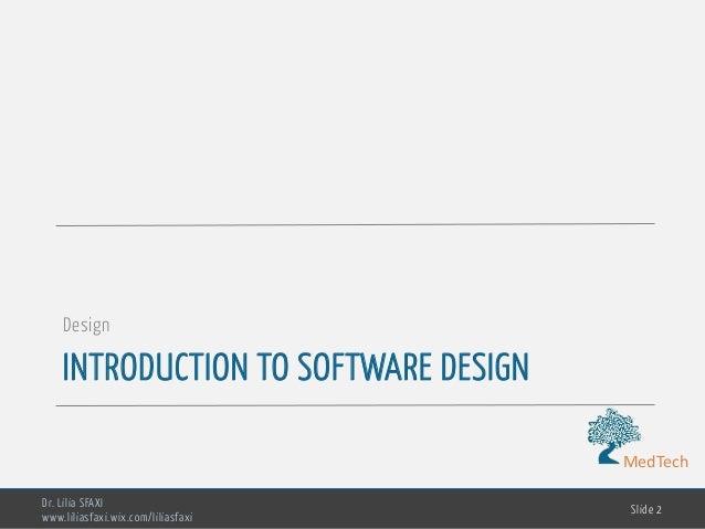 MedTech INTRODUCTION TO SOFTWARE DESIGN Design Dr. Lilia SFAXI www.liliasfaxi.wix.com/liliasfaxi Slide 2