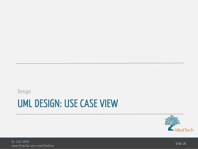 MedTech UML DESIGN: USE CASE VIEW Design Dr. Lilia SFAXI www.liliasfaxi.wix.com/liliasfaxi Slide 28