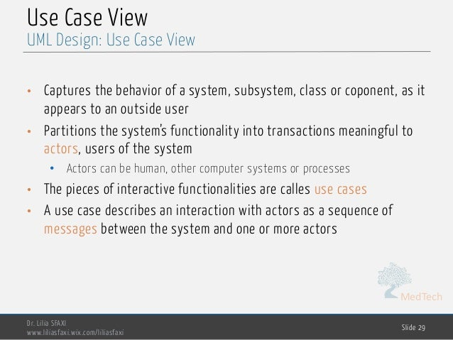 MedTech Use Case View • Captures the behavior of a system, subsystem, class or coponent, as it appears to an outside user ...