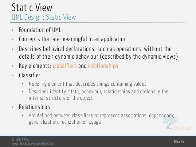 MedTech Static View • Foundation of UML • Concepts that are meaningful in an application • Describes behaviral declaration...