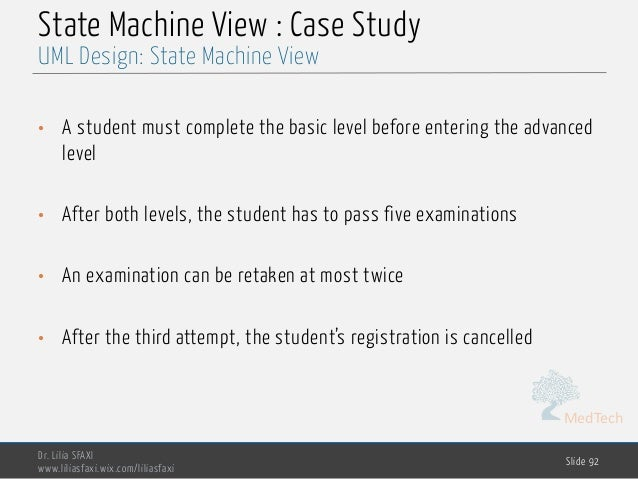 MedTech State Machine View : Case Study • A student must complete the basic level before entering the advanced level • Aft...