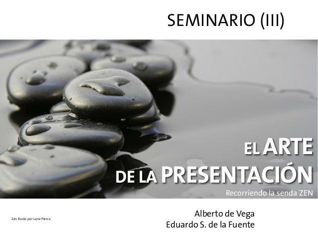 SEMINARIO (III)  EL ARTE DE LA PRESENTACIÓN Recorriendo la senda ZEN Zen Rocks por Lane Pierce  Alberto de Vega Eduardo S....