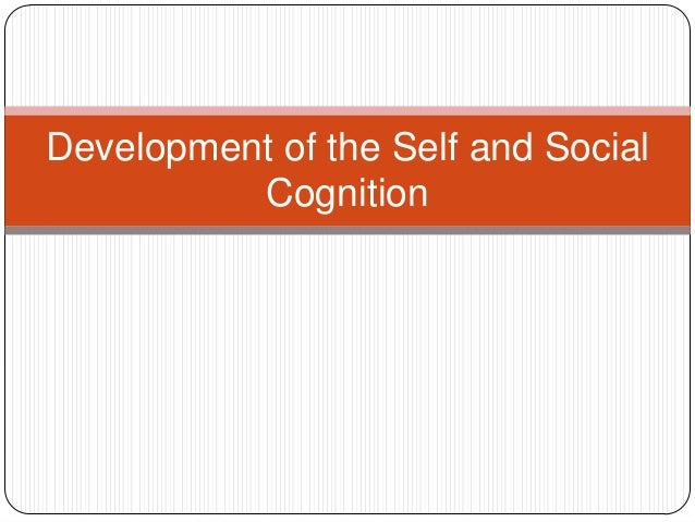 Development of the Self and Social          Cognition