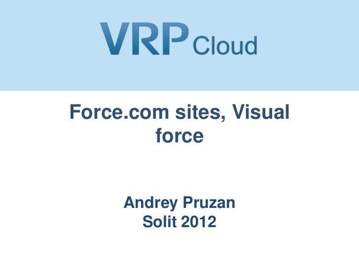 Force.com sites, Visual        force     Andrey Pruzan       Solit 2012