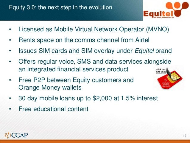 Equity 3.0: the next step in the evolution • Licensed as Mobile Virtual Network Operator (MVNO) • Rents space on the comms...