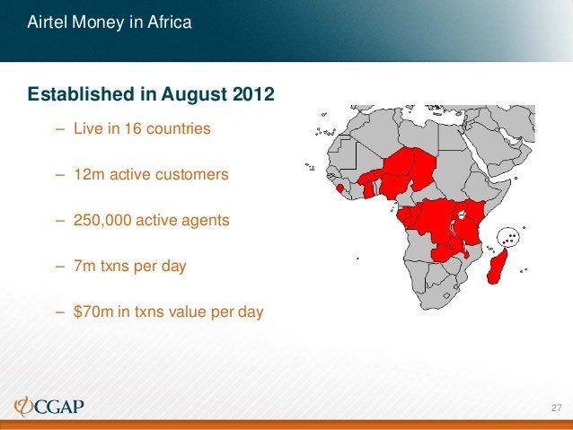 Airtel Money in Africa Established in August 2012 – Live in 16 countries – 12m active customers – 250,000 active agents – ...