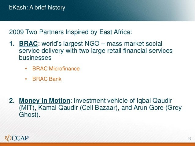 bKash: A brief history 2009 Two Partners Inspired by East Africa: 1. BRAC: world's largest NGO – mass market social servic...