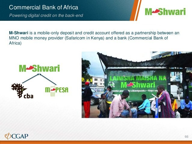 Commercial Bank of Africa Powering digital credit on the back-end M-Shwari is a mobile-only deposit and credit account off...