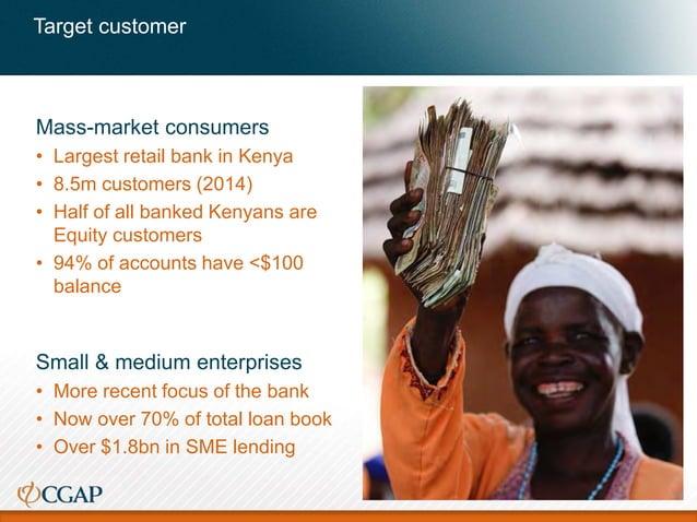 Target customer Mass-market consumers • Largest retail bank in Kenya • 8.5m customers (2014) • Half of all banked Kenyans ...