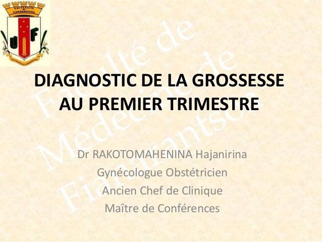 Dr RAKOTOMAHENINA Hajanirina Gynécologue Obstétricien Ancien Chef de Clinique Maître de Conférences DIAGNOSTIC DE LA GROSS...