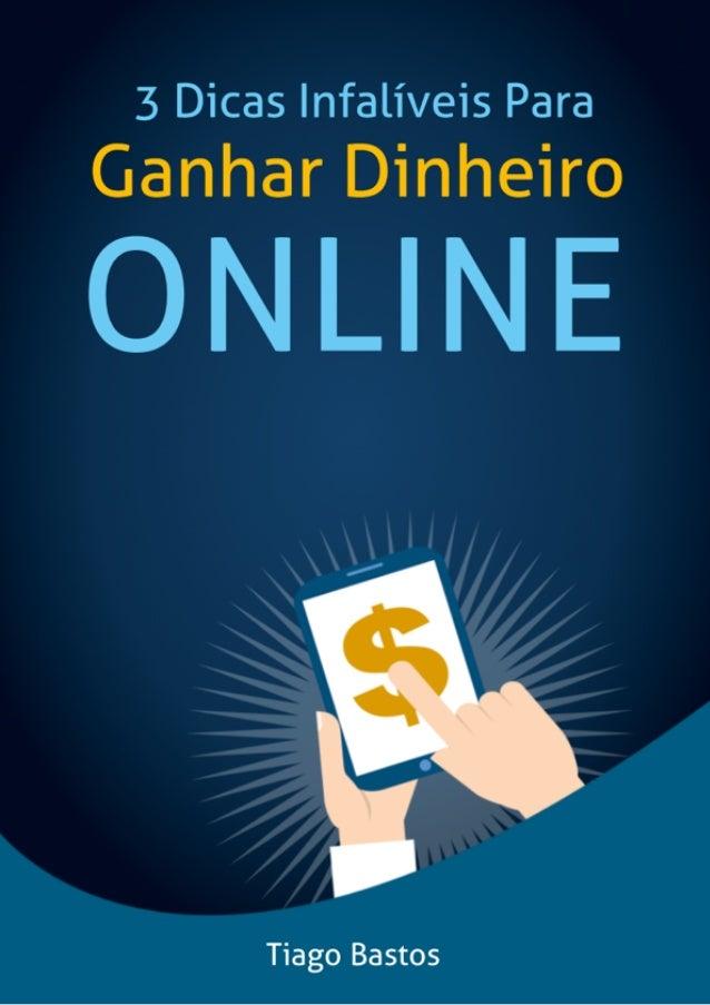 3 Dicas Infalíveis Para Ganhar Dinheiro Online Por Tiago Bastos 1