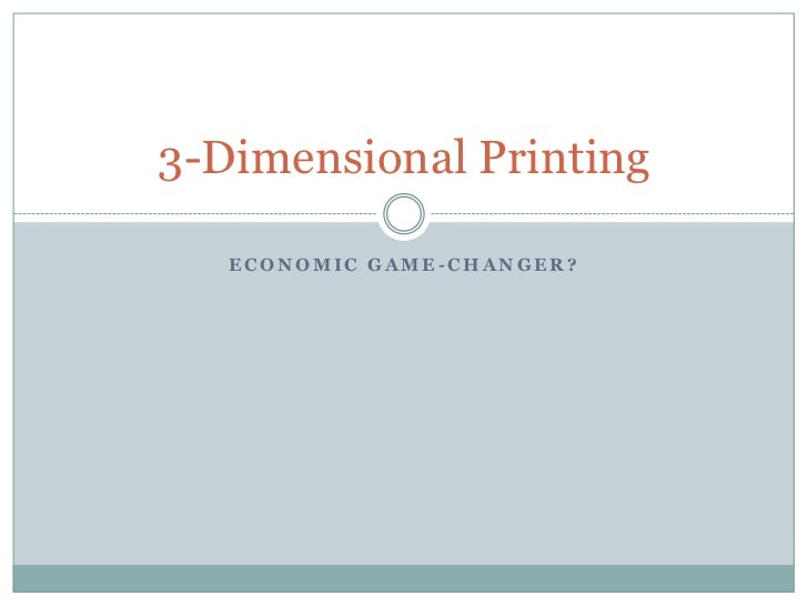 3-Dimensional Printing   ECONOMIC GAME-CHANGER?