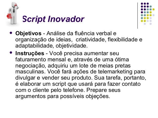 Script Inovador   Objetivos - Análise da fluência verbal e    organização de ideias, criatividade, flexibilidade e    ada...