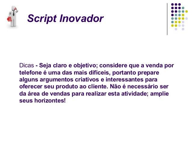 Script InovadorDicas - Seja claro e objetivo; considere que a venda portelefone é uma das mais difíceis, portanto preparea...
