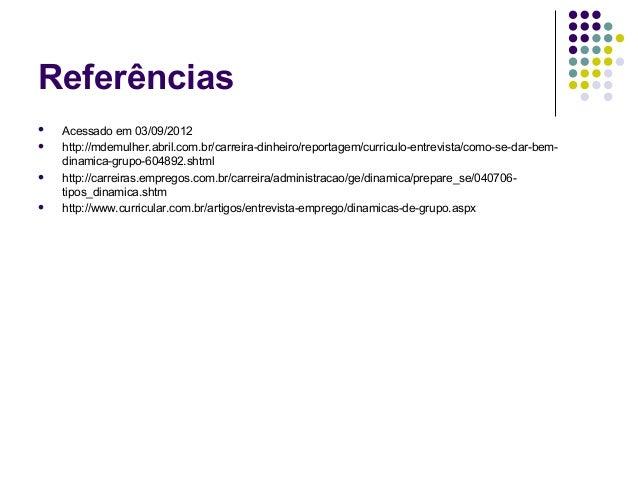 Referências   Acessadoem03/09/2012   http://mdemulher.abril.com.br/carreira-dinheiro/reportagem/curriculo-entrevista/c...