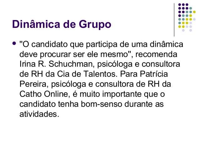 Dinâmica de Grupo O candidato que participa de uma dinâmica  deve procurar ser ele mesmo, recomenda  Irina R. Schuchman, ...