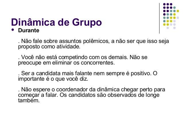 Dinâmica de Grupo   Durante    . Não fale sobre assuntos polêmicos, a não ser que isso seja    proposto como atividade.  ...