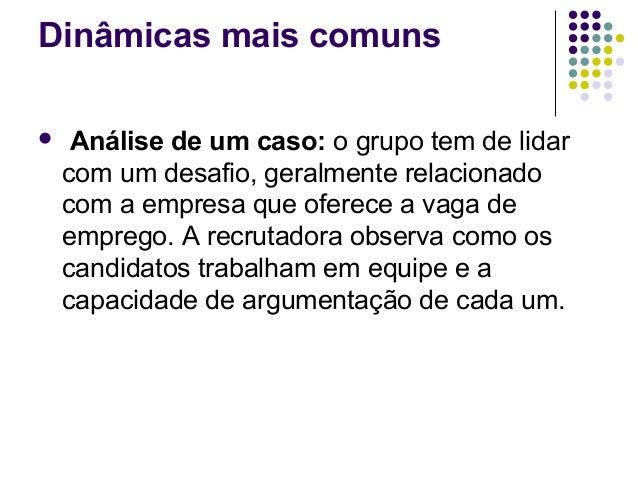 Dinâmicas mais comuns    Análise de um caso: o grupo tem de lidar    com um desafio, geralmente relacionado    com a empr...