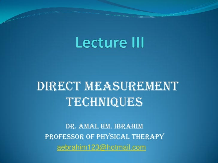 direct Measurement    Techniques      Dr. Amal HM. Ibrahim Professor of Physical Therapy    aebrahim123@hotmail.com