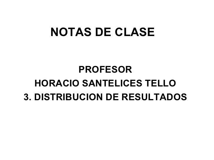 NOTAS DE CLASE PROFESOR HORACIO SANTELICES TELLO 3. DISTRIBUCION DE RESULTADOS