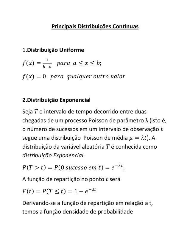 Principais Distribuições Contínuas1.Distribuição Uniforme2.Distribuição ExponencialSeja o intervalo de tempo decorrido ent...