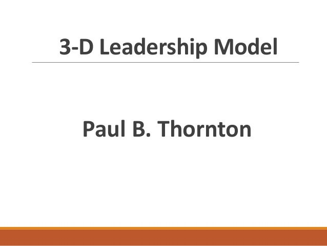 3-D Leadership Model Paul B. Thornton