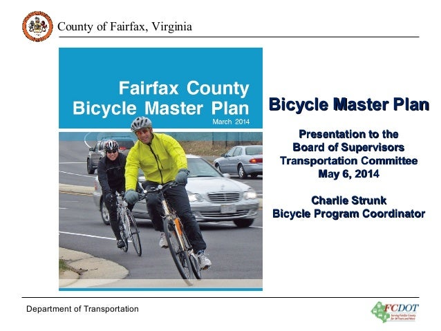 County of Fairfax, Virginia Department of Transportation Bicycle Master PlanBicycle Master Plan Presentation to thePresent...