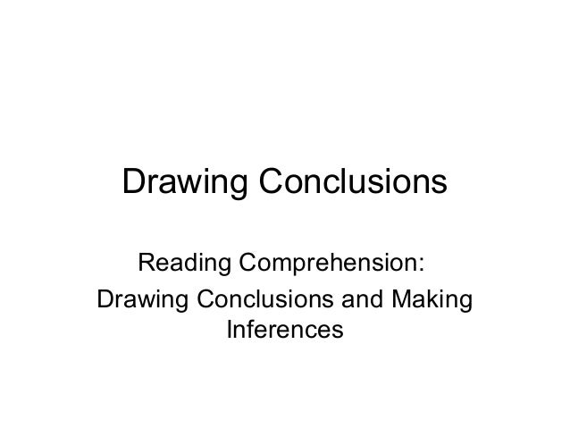 inferencing and drawing conclusion Proficient readers use their prior knowledge and textual information to draw conclusions, make critical judgments, and form unique interpretations from text inferences may occur in the form of conclusions, predictions, or new ideas (anderson and pearson, 1984.