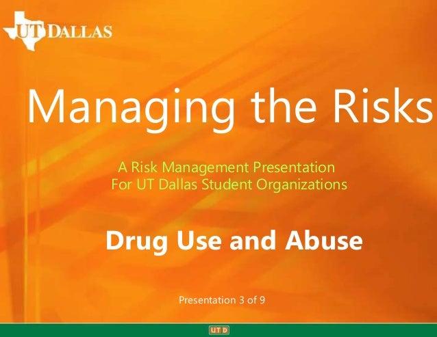Managing the Risks A Risk Management Presentation For UT Dallas Student Organizations  Drug Use and Abuse Presentation 3 o...