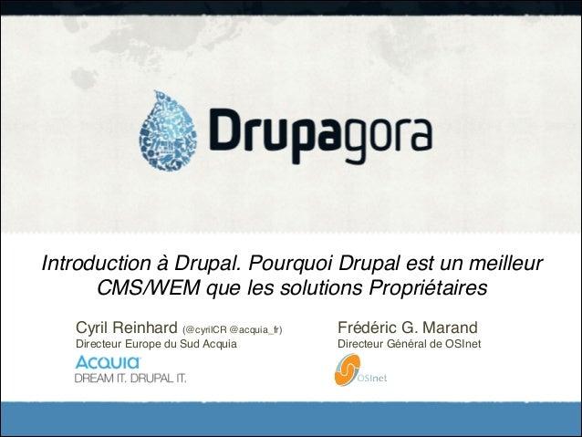 Introduction à Drupal. Pourquoi Drupal est un meilleur CMS/WEM que les solutions Propriétaires Cyril Reinhard (@cyrilCR @a...