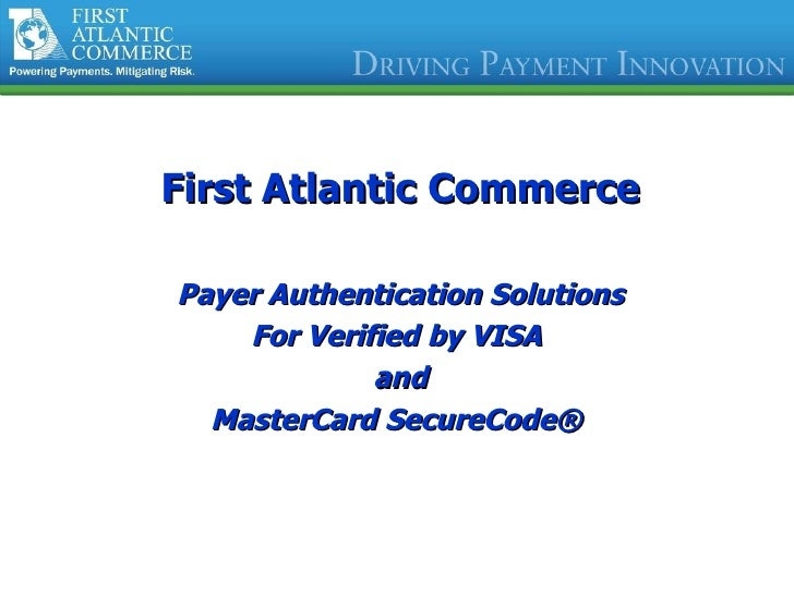 <ul><li>First Atlantic Commerce </li></ul><ul><li>Payer Authentication Solutions </li></ul><ul><li>For Verified by VISA  <...