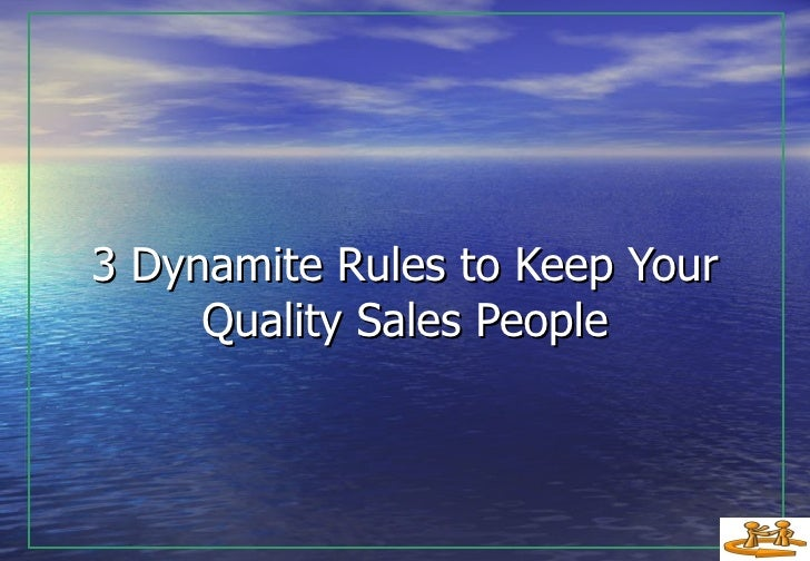 3 Dynamite Rules to Keep Your Quality Sales People