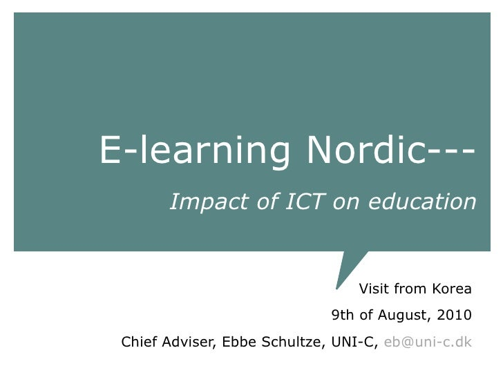E-learning Nordic---   Impact of ICT on education Visit from Korea 9th of August, 2010 Chief Adviser, Ebbe Schultze, UNI-C...