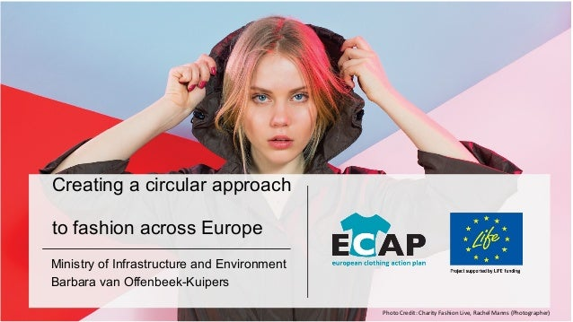 Creating a circular approach to fashion across Europe Ministry of Infrastructure and Environment Barbara van Offenbeek-Kui...