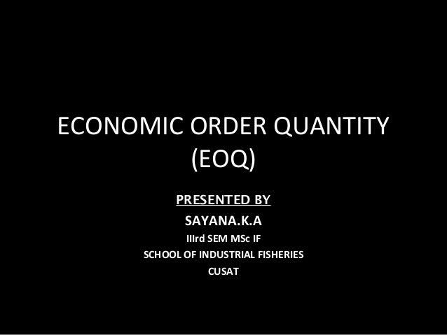 ECONOMIC ORDER QUANTITY         (EOQ)           PRESENTED BY            SAYANA.K.A            IIIrd SEM MSc IF     SCHOOL ...