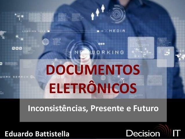 DOCUMENTOS              ELETRÔNICOS        Inconsistências, Presente e FuturoEduardo Battistella  www.decisionit.com.br